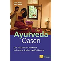 Ayurveda Oasen: Die 100 besten Adressen in Europa, Indien und Sri Lanka