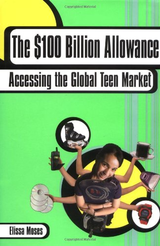 Read Online The $100 Billion Allowance: How to Get Your Share of the Global Teen Market ebook