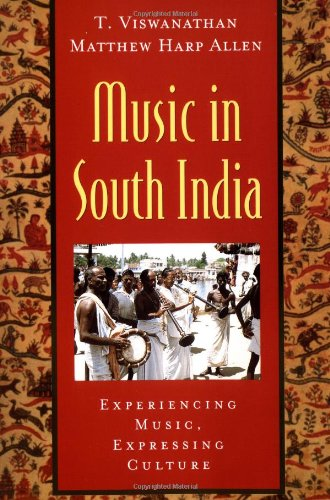 Music in South India: The Karnatak Concert Tradition and Beyond: Experiencing Music, Expressing Culture (Global Music (Concert Harp)