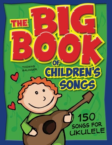 - The Big Book of Children's Songs for Ukulele