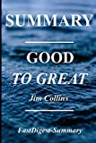 Summary - Good to Great: By Jim Collins - Why Some Companies Make the Leap... And Others Don't (Good to Great: A Complete Summary - Book, Paperback,Hardcover,Summary)