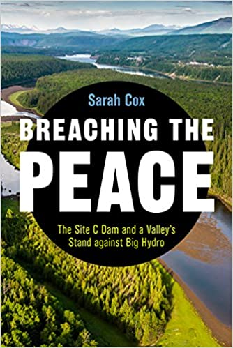 Breaching the Peace: The Site C Dam and a Valley's Stand against Big