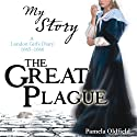 My Story: The Great Plague Audiobook by Pamela Oldfield Narrated by Carol Drinkwater