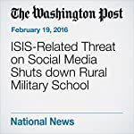 ISIS-Related Threat on Social Media Shuts down Rural Military School | T. Rees Shapiro