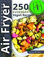 Air Fryer Cookbook: 250 Everyday Vegan Recipes