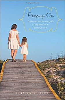 Book Pressing On The Blessed Journey Alongside a Daughter With an Eating Disorder