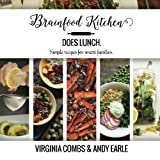 Brainfood Kitchen Does Lunch: Simple Recipes for Smart Families (Brainfood Kitchen Cookbooks) (Volume 1)