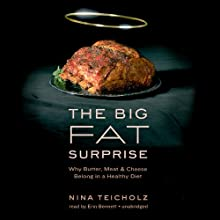 The Big Fat Surprise: Why Butter, Meat, and Cheese Belong in a Healthy Diet Audiobook by Nina Teicholz Narrated by Erin Bennett