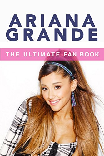ariana the unauthorized biography ariana grande