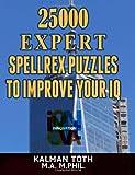 25000 Expert Spellrex Puzzles to Improve Your IQ, Kalman Toth M.A. M.PHIL., 1494434032