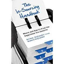 The In-Sourcing Handbook: Where and How to Find the Happiness You Deserve