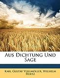 Aus Dichtung und Sage, Vollm&ouml and Karl Gustav ller, 1148299920