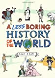 A Less Boring History of the World, Dave Rear, 0224087029