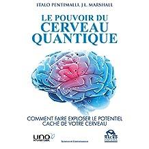 Le Pouvoir du Cerveau Quantique: Comment faire exploser le potentiel caché de votre cerveau (Science et Connaissance) (French Edition)