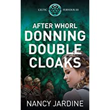 After Whorl Donning Double Cloaks (Celtic Fervour Series Book 3)