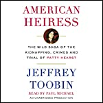 American Heiress: The Wild Saga of the Kidnapping, Crimes and Trial of Patty Hearst | Jeffrey Toobin