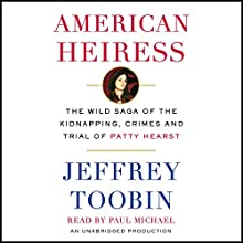 American Heiress: The Wild Saga of the Kidnapping, Crimes and Trial of Patty Hearst Audiobook by Jeffrey Toobin Narrated by Paul Michael