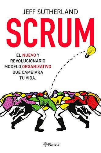 Descargar Libro Scrum: El Nuevo Y Revolucionario Modelo Organizativo Que Cambiará Tu Vida Jeff Sutherland