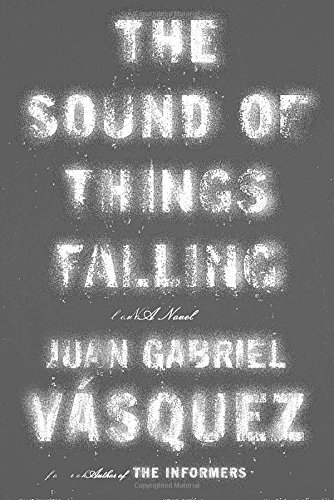 a review of the sound of things falling a novel by juan gabriel vasquez The sound of things falling by juan gabriel vásquez: review 'the sound of things falling' by juan gabriel vásquez is an expansive novel of colombia's past and present.