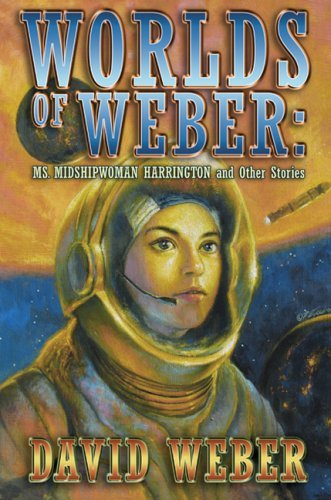 Download By David Weber - Worlds of Weber: Ms. Midshipwoman Harrington and Other Stories (Reprint) (2008-10-15) [Hardcover] pdf epub