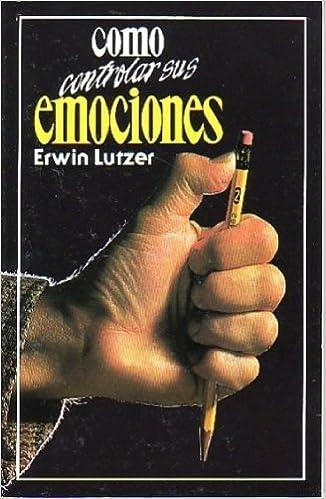 Cómo Controlar Sus Emociones Lutzer Erwin 9789686002829 Books