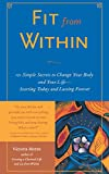 img - for Fit From Within : 101 Simple Secrets to Change Your Body and Your Life - Starting Today and Lasting Forever book / textbook / text book