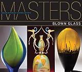 Blown Glass, Ray Hemachandra and Susan M. Rossi-Wilcox, 1600594743
