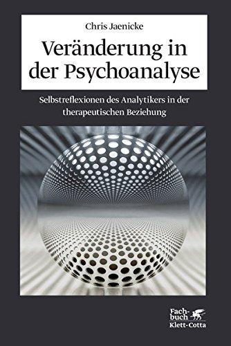 Veränderung in der Psychoanalyse: Selbstreflexionen des Analytikers in der therapeutischen Beziehung