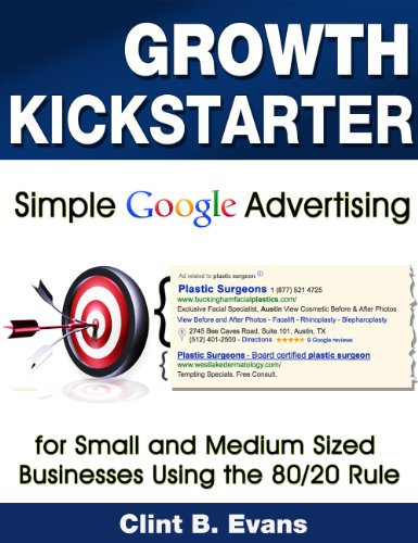Growth Kickstarter: Simple Google Advertising for Small and Medium-Sized Businesses Using the 80/20 Rule (Small Business Online Marketing Series Book 1)