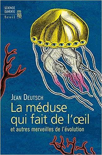 meduse qui fait de loeil la et autres merveilles de levolution