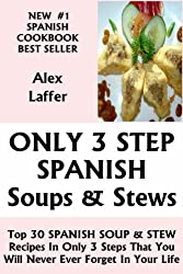 Top 30 SPANISH SOUPS AND STEWS Recipes In Only 3 Steps That You Will Never Ever Forget For The Rest of Your Life (English Edition)