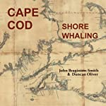 Cape Cod Shore Whaling: America's First Whalemen | John Braginton-Smith,Duncan Oliver