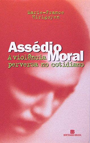 ASSÉDIO MORAL: A violência perversa no cotidiano: A violência perversa no cotidiano
