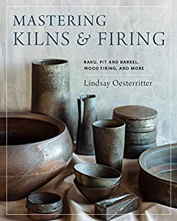 Book Cover: Mastering Kilns and Firing: Raku, Pit and Barrel, Wood Firing, and More