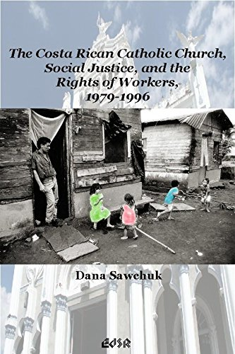 The Costa Rican Catholic Church, Social Justice, and the Rights of Workers, 1979-1996 (Editions SR)