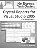 No Stress Tech Guide To Crystal Reports For Visual Studio 2005 For Beginners