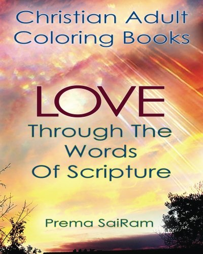 Christian Adult Coloring Books: Love Through The Words Of Scripture: A Loving Book of Inspirational Quotes & Color-In Images for Grown-Ups of Faith ... Christian Activity Journals) (Volume 1)