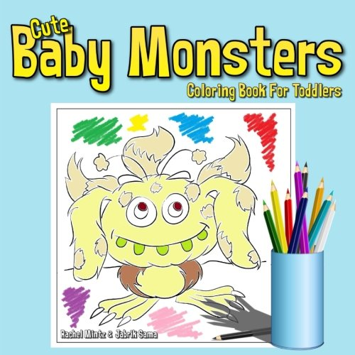 Cute Baby Monsters Coloring Book For Toddlers Coloring Book For Boys Girls Ages 2 4 Coloring Books For Kids Volume 49 Mintz Rachel Sama Jabrik 9781978299801 Amazon Com Books