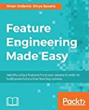 img - for Feature Engineering Made Easy: Identify unique features from your dataset in order to build powerful machine learning systems book / textbook / text book