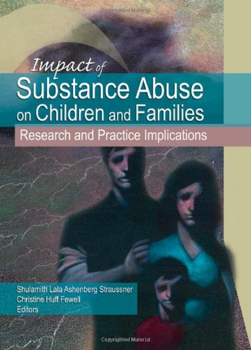Impact of Substance Abuse on Children and Families: Research and Practice Implications (Haworth Social Work Practice)