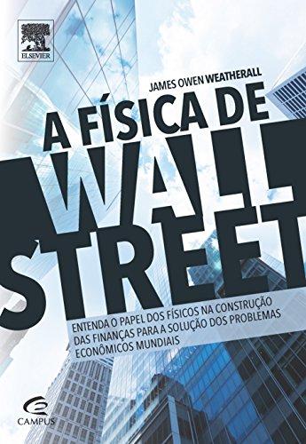 A Física de Wall Street. Uma Breve História Sobre Prever o Imprevisível