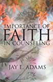 Importance of Faith in Counseling, Jay Edward Adams, 1889032581