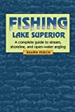 Fishing Lake Superior: A complete guide to stream, shoreline, and open-water angling