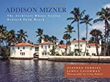 #7: Addison Mizner: The Architect Whose Genius Defined Palm Beach