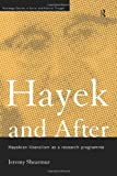 Hayek and After : Hayekian Liberalism as a Research Programme, Shearmur, Jeremy, 0415406846