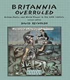 Britannia Overruled: British Policy and World Power in the Twentieth Century: British Policy and World Powers in the 20th Century (Studies In Modern History)