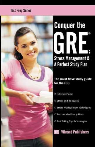 Conquer the GRE: Stress Management & A Perfect Study Plan (Test Prep)