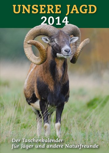 Taschenkalender Unsere Jagd 2014: Mit Kompakt-Infos zur Jagdpraxis, wichtigen Adressen und viel Platz für eigene Notizen