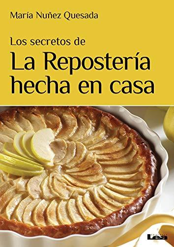 Los secretos de la repostería hecha en casa (Spanish Edition)