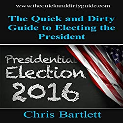The Quick and Dirty Guide to Electing the President